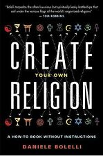 Create Your Own Religion : A How-To Book Without Instructions by Daniele...