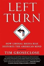 Left Turn : How Liberal Media Bias Distorts the American Mind by Tim...