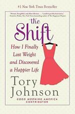 The Shift: How I Finally Lost Weight and Discovered a Happier Life, Johnson, Tor