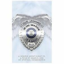 In the Shadow of a Badge : A Memoir about Flight 93, a Field of Angels, and...