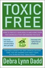 Toxic Free: How to Protect Your Health and Home from the Chemicals ThatAre Makin