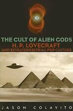 The Cult of Alien Gods : H. P. Lovecraft and Extraterrestial Pop Culture by...