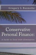 Conservative Personal Finance: : A Guide to Total Debt Elimination by Gregory...