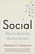 Social : Why Our Brains Are Wired to Connect by Matthew D. Lieberman (2014,...