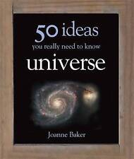 50 Ideas You Really Need to Know: Universe, Joanne Baker