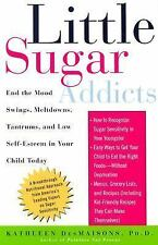 Little Sugar Addicts: End the Mood Swings, Meltdowns, Tantrums, and Low Self-Est