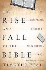 The Rise and Fall of the Bible: The Unexpected History of an Accidental Book by