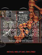The Story of Science: Power, Proof and Passion, Lynch, John, Mosley, Michael