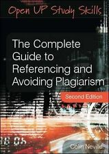 The Complete Guide to Referencing and Avoiding Plagiarism by Colin Neville...