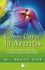 COMO CURAR LA ARTRITIS : CURACION NATURAL DE LA ARTRITIS, LA ARTROSIS, LA...