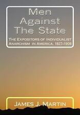 Men Against the State : The Expositors of Individualist Anarchism in America,...