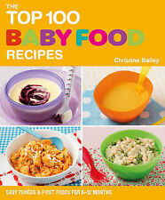 The Top 100 Baby Food Recipes: Easy Purees and First Food for 6-12 Months by...