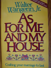 As for Me and My House : Crafting Your Marriage to Last by Walter, Jr....