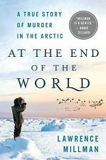 At the End of the World : Notes on Murder in the Arctic by Lawrence Millman...