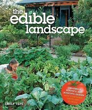 The Edible Landscape : Creating a Beautiful and Bountiful Garden with...