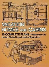 Vacation Homes and Log Cabins: 16 Complete Plans by U.S. Dept. of Agriculture
