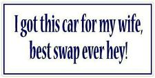 I got this car for my wife best swap ever hey - Funny Bumper Sticker