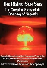 The Rising Sun Sets the Complete Story of the bombing of Nagasaki by Jerome...