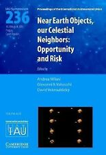 Near Earth Objects, our Celestial Neighbors IAU S236: Opportunity and Risk Pr