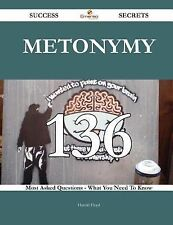 Metonymy 136 Success Secrets - 136 Most Asked Questions on Metonymy - What...