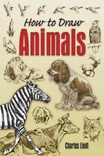 How to Draw Animals by Charles Liedl (2007, Paperback)