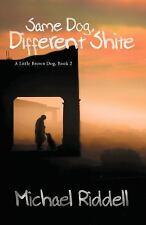 Same Dog, Different Shite : Book 2 in a Little Brown Dog Series by Michael...