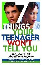 7 Things Your Teenager Won't Tell You: And How to Talk About Them Anyway Jenife