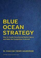 Blue Ocean Strategy Expanded Edition How Create Uncontested  by Kim W Chan