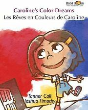 Caroline's Color Dreams : French and English Dual-Text by Tanner Call and...