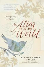 An Altar in the World: A Geography of Faith by Barbara Brown Taylor (2010, Pa...