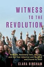 Witness to the Revolution : How Vietnam and Its Discontents Changed...