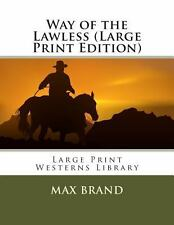 Way of the Lawless by Max Brand (2013, Paperback, Large Type)