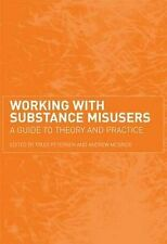 Working with Substance Misusers: A Guide to Theory and Practice by McBride,...