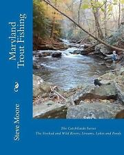 Maryland Trout Fishing: The Stocked and Wild Rivers, Streams, Lakes and Ponds M