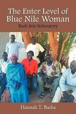 The Enter Level of Blue Nile Woman : Bush into Suberatory by Hannah T. Basha...