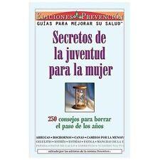 Secretos de la Juventud para la Mujer : 250 Consejos para Borrar el Paso de...