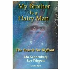 My Brother Is a Hairy Man : The Search for Bigfoot by Ida M. Kannenberg and...