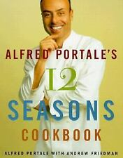 NY Chef Alfred Portale's Twelve Seasons Cookbook Month-by-Month Recipes
