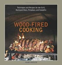 Wood-Fired Cooking: Techniques and Recipes for the Grill, Backyard Ove-ExLibrary