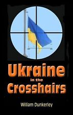 Ukraine in the Crosshairs : The Crisis of 2014 and Putin's Surprising Role by...