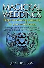 Magickal Weddings : Pagan Handfasting Traditions for Your Sacred Union by Joy...