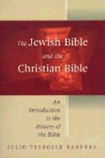 The Jewish Bible and the Christian Bible: An Introduction to the History of the