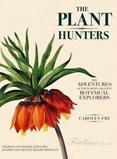 The Plant Hunters : The Adventures of the World's Greatest Botanical...