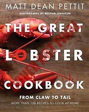 The Great Lobster Cookbook : From Claw to Tail, More Than 100 Recipes to Cook...