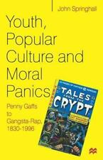 Youth, Popular Culture and Moral Panics: Penny Gaffs to Gangsta Rap, 1830-1996,