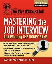 Mastering the Job Interview: And Winning the Money Game The Five O'Clock Club