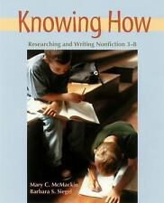 Knowing How : Researching and Writing Nonfiction, 3-8 by Barbara S. Siegel...