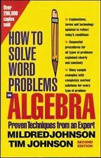How to Solve Word Problems in Algebra by Mildred Johnson and Timothy Johnson...