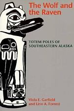 The Wolf and the Raven: Totem Poles of Southeastern Alaska Viola E. Garfield, L