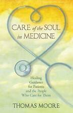 Care of the Soul in Medicine: Healing Guidance for Patients and the People Who C